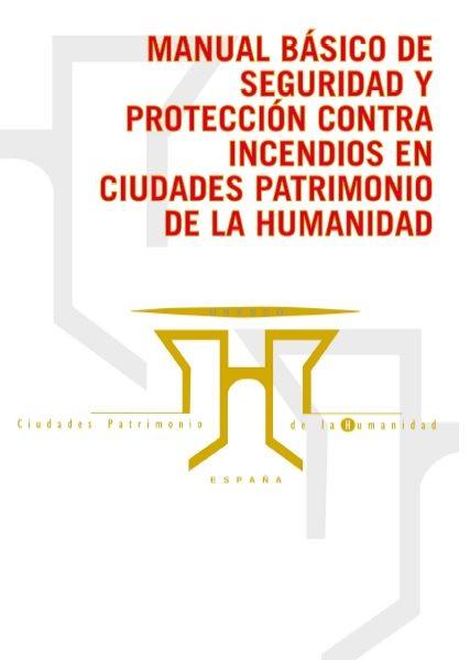 Manual básico de seguridad y protección contra incendios en Ciudades Patrimonio de la Humanidd