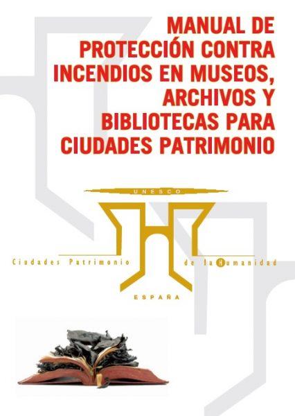 Manual de Protección Contra Incendios en Museos, Archivos y Bibliotecas para Ciudades Patrimonio de la Humanidad