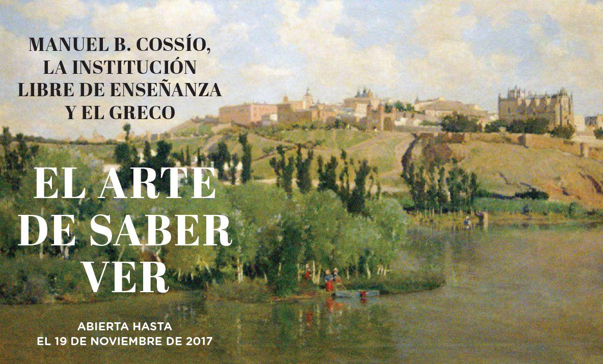 """Exposición """"EL ARTE DE SABER VER. COSSÍO. LA INSTITUCIÓN LIBRE DE ENSEÑANZA Y EL GRECO"""""""