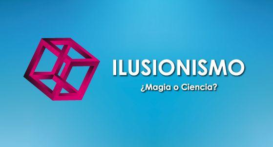Exposición Ilusionismo ¿Magia o ciencia?