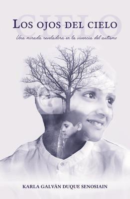 Presentación del libro: Los ojos del cielo. Una mirada reveladora en la vivencia del autismo por Karla Galván