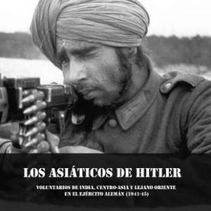 """Presentación del libro """"Los Asiáticos de Hitler. Voluntarios de India, Centro-Asia y el Lejano Oriente en el Ejército Alemán (1941-45)"""
