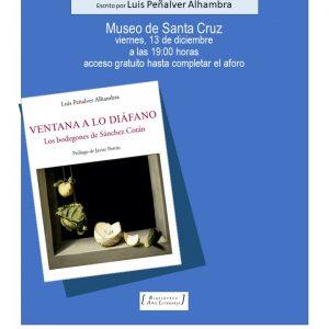 """Presentación del libro """"VENTANA A LO DIÁFANO. Los bodegones de Sánchez Cotán"""", de Luis Peñalver Alhambra"""