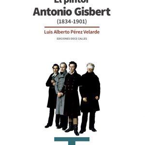 Presentación del libro: El pintor Antonio Gisbert (1834-1901), de Luis Alberto Pérez Velarde