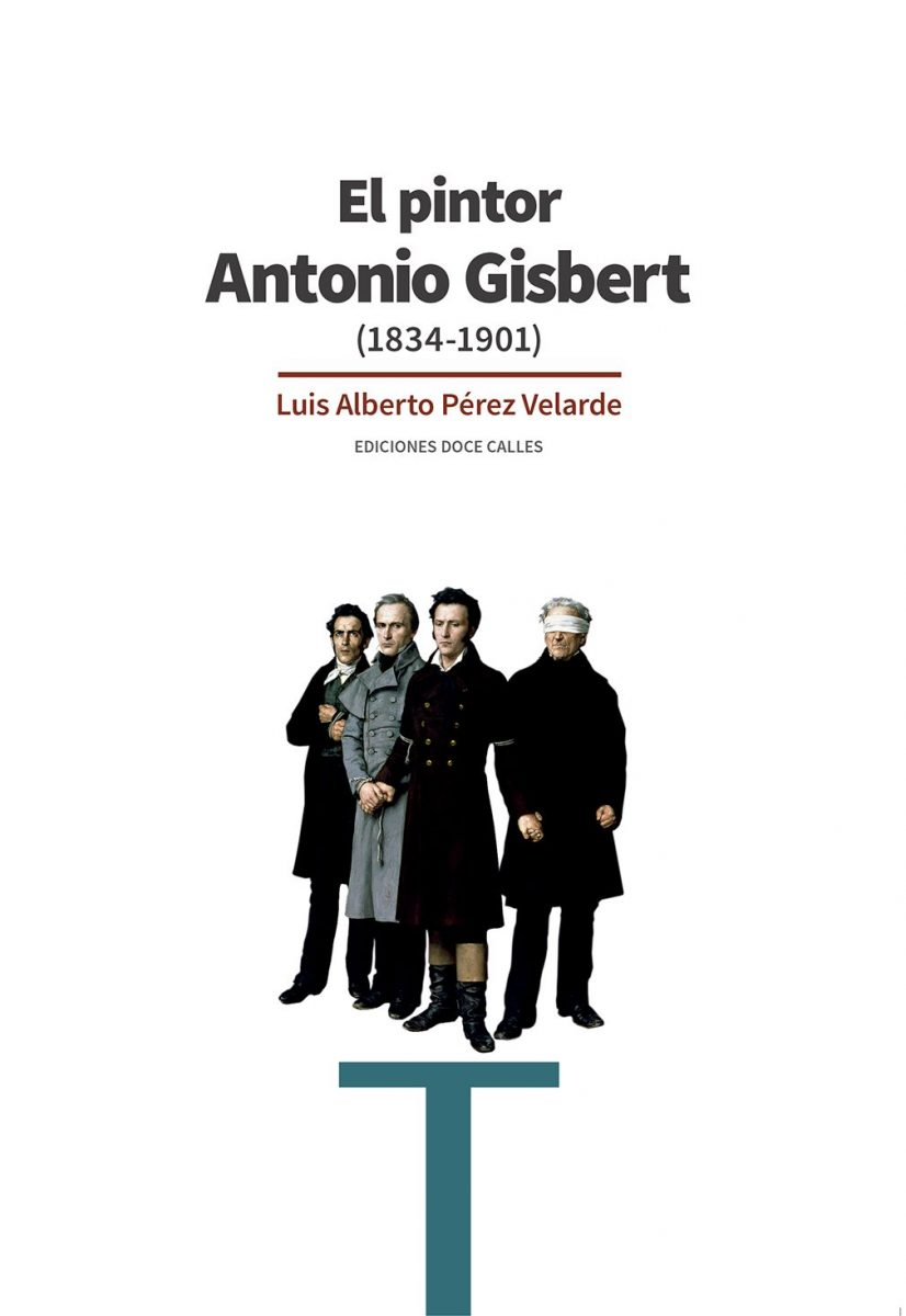 https://www.toledo.es/wp-content/uploads/2020/01/el_pintor_antonio_gisbert-826x1200.jpg. Presentación del libro: El pintor Antonio Gisbert (1834-1901), de Luis Alberto Pérez Velarde