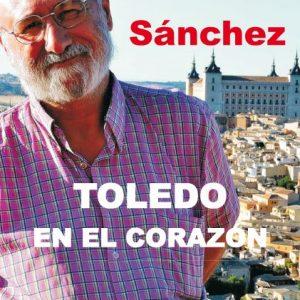 """Presentación del libro """"Toledo en mi corazón"""", de Juan Sánchez Sánchez"""