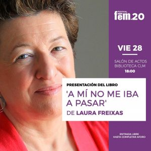 ESTIVAL FEM20 VIERNES 28 FEB. LAURA FREIXAS EN TOLEDO. «A MI NO ME IBA A PASAR»