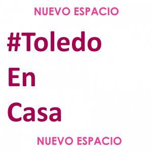 Accede a recursos culturales y de ocio en la nueva plataforma #ToledoEnCasa